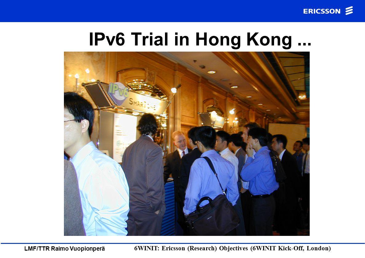 LMF/TTR Raimo Vuopionperä 6WINIT: Ericsson (Research) Objectives (6WINIT Kick-Off, London) Ericsson and SmarTone IPv6 demo at TELECOM ASIA 2000 (ITU) display in Hong Kong (04.12.