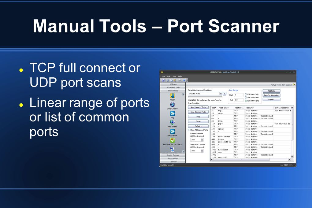 Manual Tools – Port Scanner TCP full connect or UDP port scans Linear range of ports or list of common ports