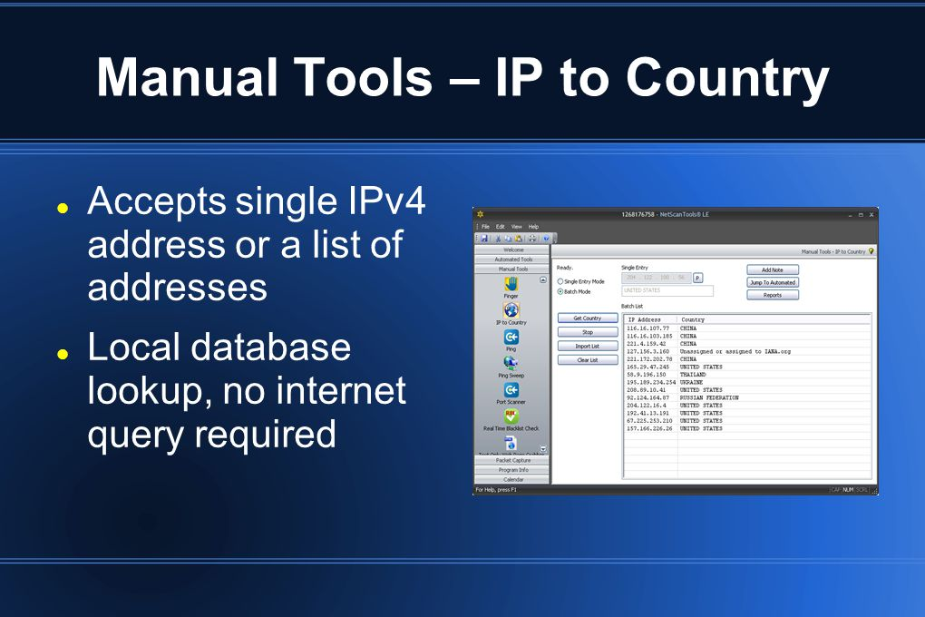 Manual Tools – IP to Country Accepts single IPv4 address or a list of addresses Local database lookup, no internet query required