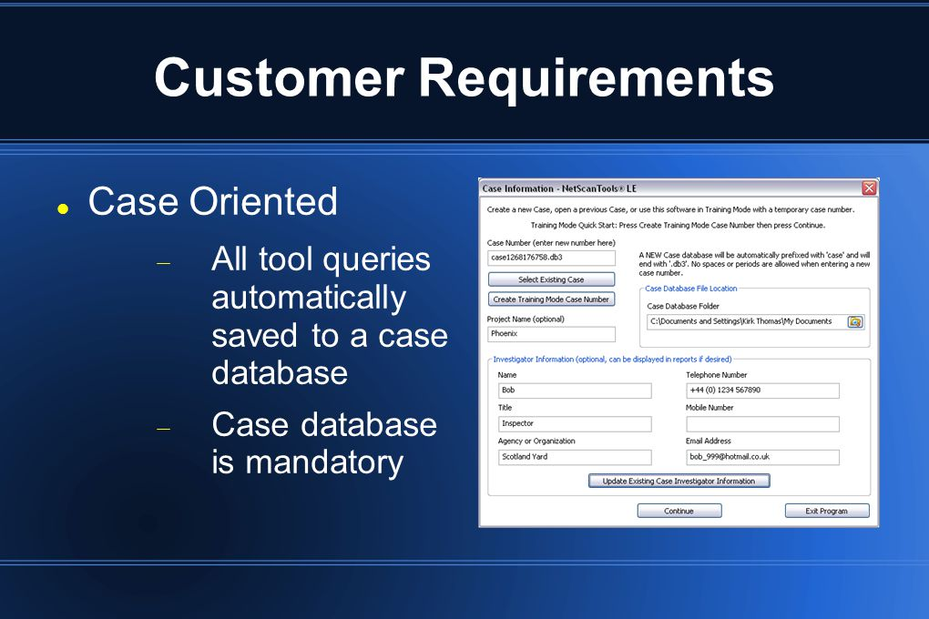 Customer Requirements Case Oriented  All tool queries automatically saved to a case database  Case database is mandatory