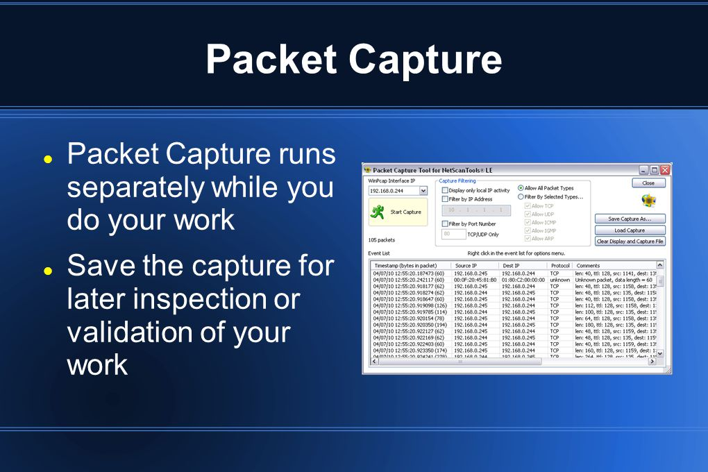 Packet Capture Packet Capture runs separately while you do your work Save the capture for later inspection or validation of your work
