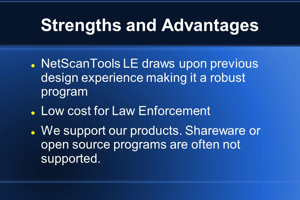 Strengths and Advantages NetScanTools LE draws upon previous design experience making it a robust program Low cost for Law Enforcement We support our