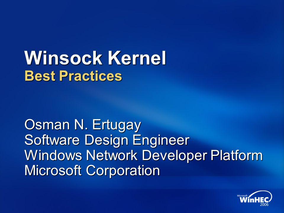 Winsock Kernel Best Practices Osman N. Ertugay Software Design Engineer Windows Network Developer Platform Microsoft Corporation