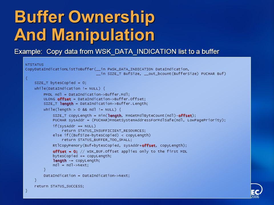 Example: Copy data from WSK_DATA_INDICATION list to a buffer Buffer Ownership And Manipulation NTSTATUS CopyDataIndicationListToBuffer(__in PWSK_DATA_