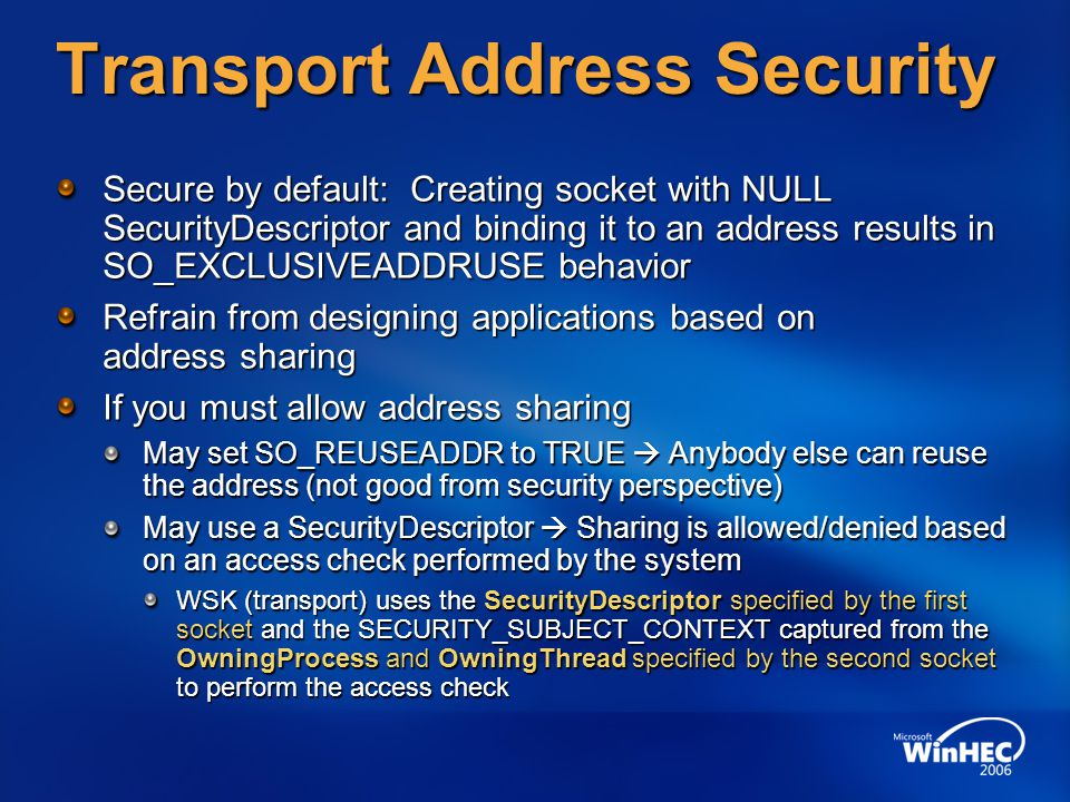 Transport Address Security Secure by default: Creating socket with NULL SecurityDescriptor and binding it to an address results in SO_EXCLUSIVEADDRUSE