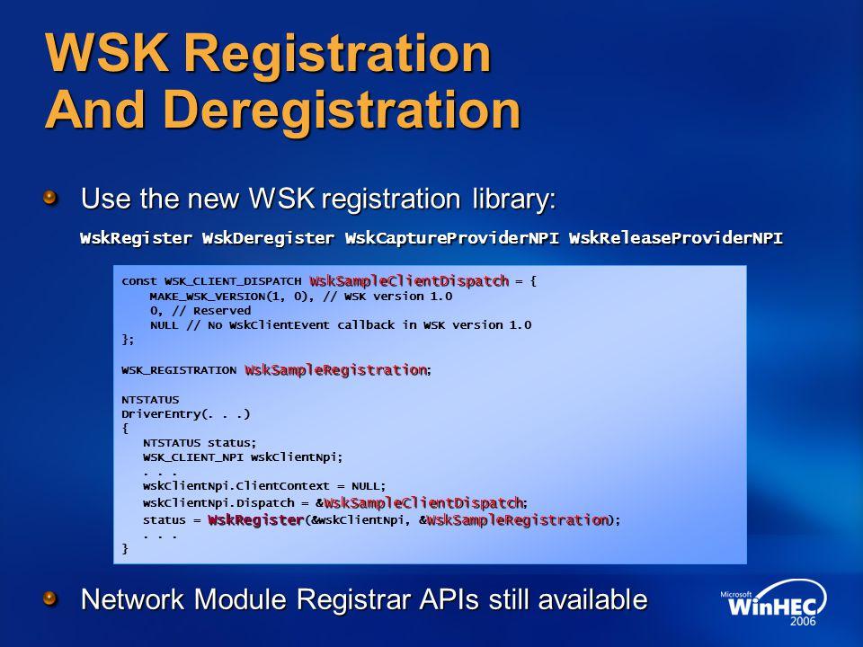 WSK Registration And Deregistration Use the new WSK registration library: WskRegister WskDeregister WskCaptureProviderNPI WskReleaseProviderNPI WskSam