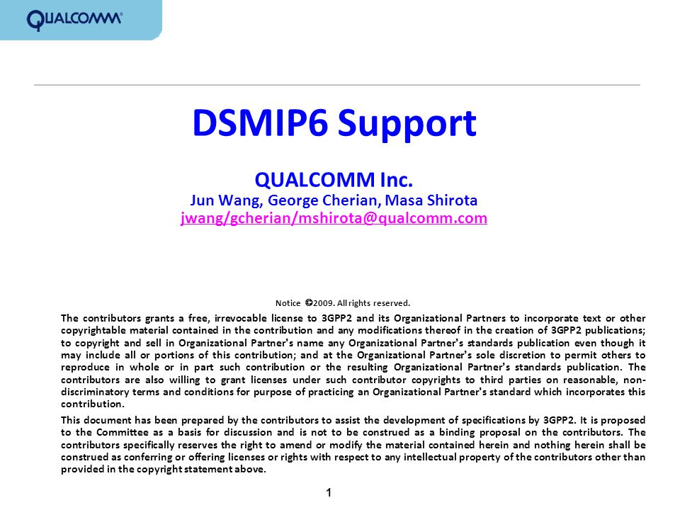 12 Conclusions DSMIPv6 provides many benefits –PDSN can continue to support IPv4 transport –Support legacy IPv4 Applications –Support WiFi Interworking –Easy to add flow mobility support DSMIP is a very small delta on top of MIPv6 which is already supported in X.S0011-D Recommendation: –Add DSMIPv6 support in X.P0011-E