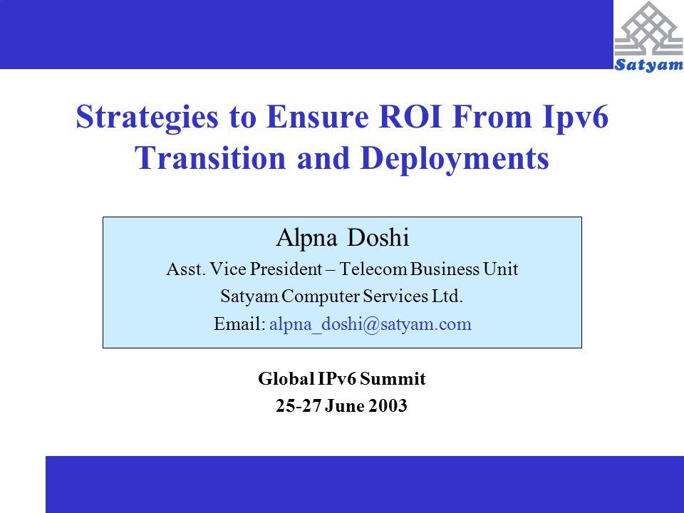 2 Essence IPv6 acceptance for large scale deployments need a demonstration of Operational efficiencies through clear ROI.