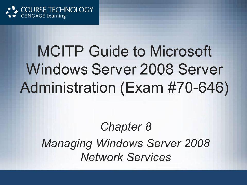MCITP Guide to Microsoft Windows Server 2008 Server Administration (Exam #70-646) Chapter 8 Managing Windows Server 2008 Network Services