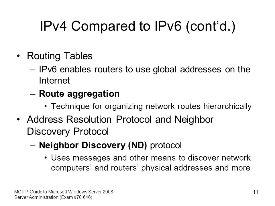 IPv4 Compared to IPv6 (cont'd.) Routing Tables –IPv6 enables routers to use global addresses on the Internet –Route aggregation Technique for organizi