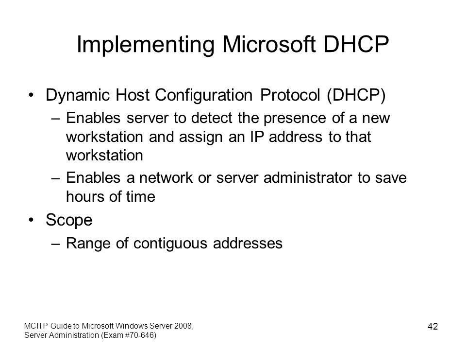 Implementing Microsoft DHCP Dynamic Host Configuration Protocol (DHCP) –Enables server to detect the presence of a new workstation and assign an IP ad