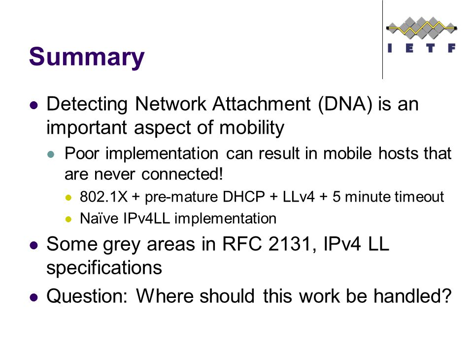 Summary Detecting Network Attachment (DNA) is an important aspect of mobility Poor implementation can result in mobile hosts that are never connected.
