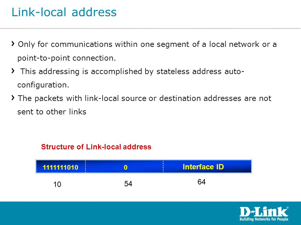 Only for communications within one segment of a local network or a point-to-point connection. This addressing is accomplished by stateless address aut