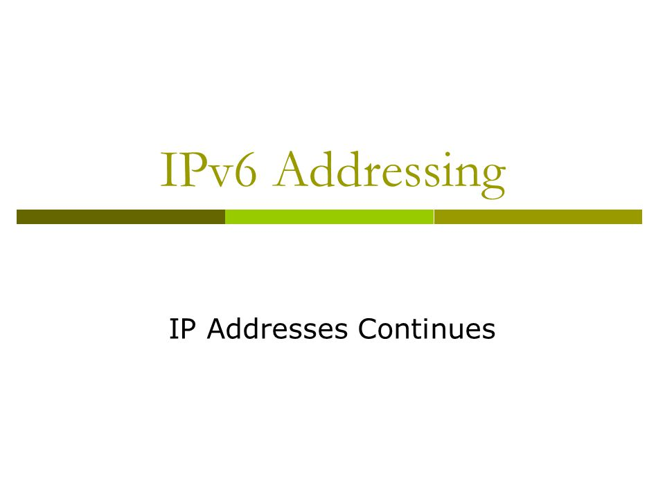 IPv6 Addressing IP Addresses Continues