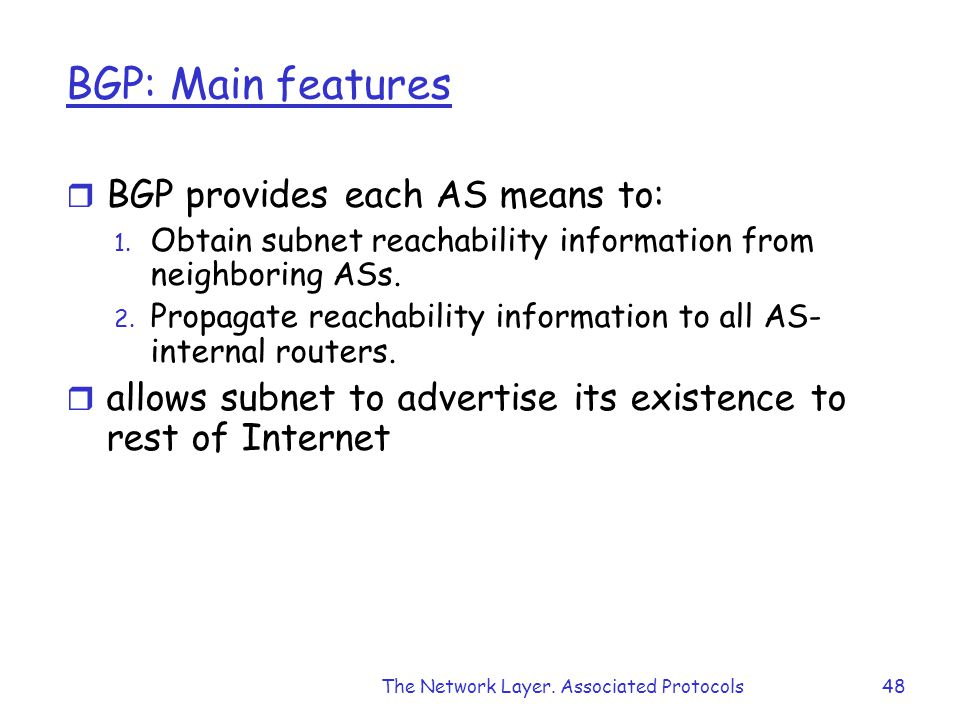 The Network Layer. Associated Protocols48 BGP: Main features r BGP provides each AS means to: 1.