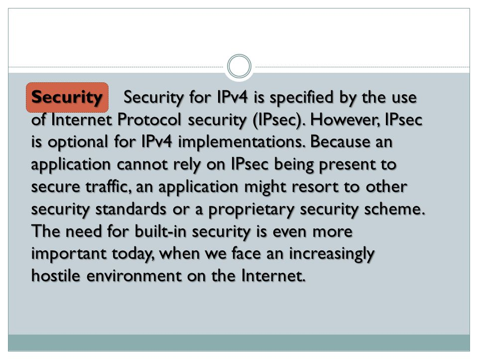 Security Security for IPv4 is specified by the use of Internet Protocol security (IPsec).
