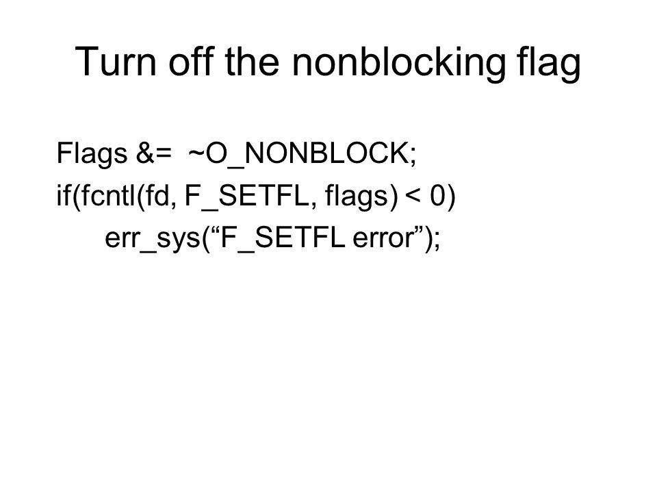 Turn off the nonblocking flag Flags &= ~O_NONBLOCK; if(fcntl(fd, F_SETFL, flags) < 0) err_sys( F_SETFL error );
