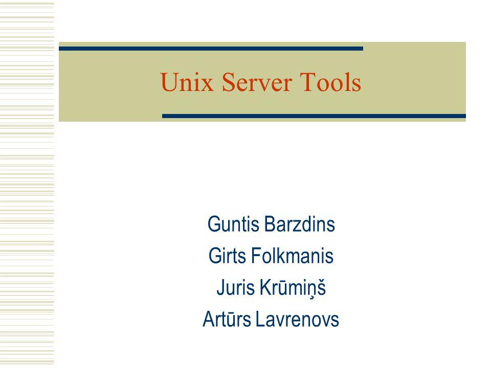 Unix Server Tools Guntis Barzdins Girts Folkmanis Juris Krūmiņš Artūrs Lavrenovs