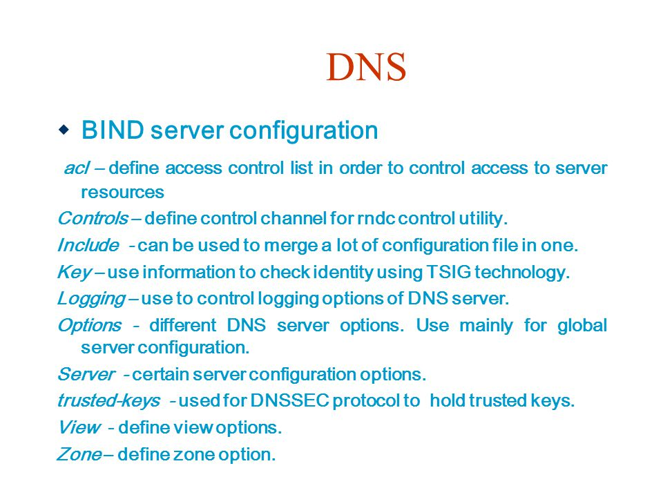DNS  BIND server configuration acl – define access control list in order to control access to server resources Controls – define control channel for