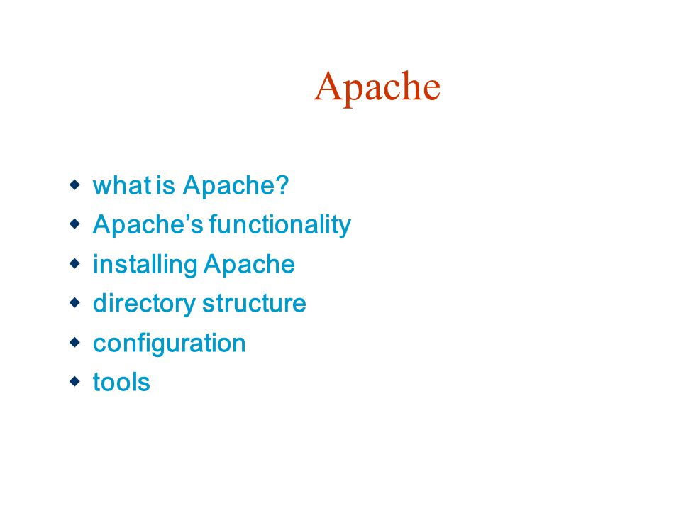 Apache  what is Apache?  Apache's functionality  installing Apache  directory structure  configuration  tools