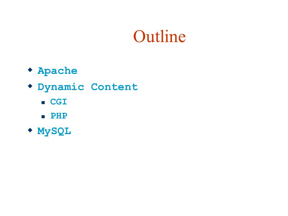 Outline  Apache  Dynamic Content CGI PHP  MySQL
