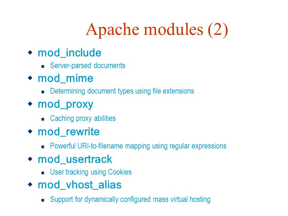 Apache modules (2)  mod_include Server-parsed documents  mod_mime Determining document types using file extensions  mod_proxy Caching proxy abiliti
