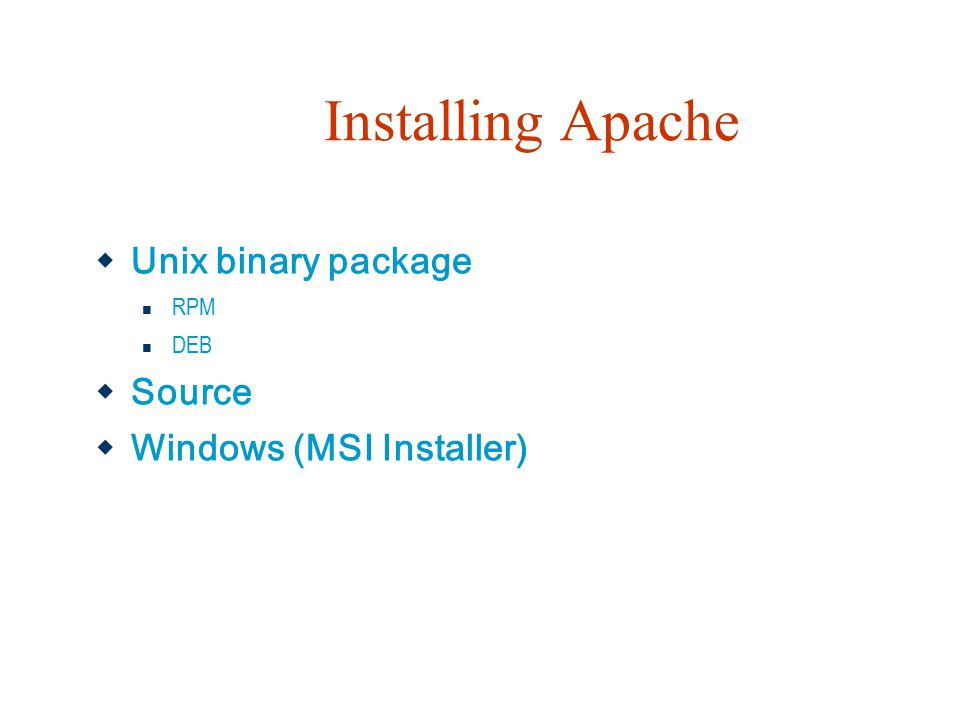 Installing Apache  Unix binary package RPM DEB  Source  Windows (MSI Installer)
