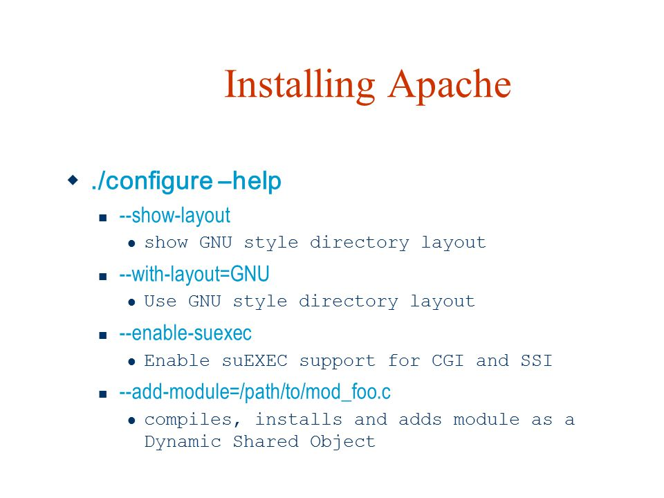 Installing Apache ./configure –help --show-layout show GNU style directory layout --with-layout=GNU Use GNU style directory layout --enable-suexec En