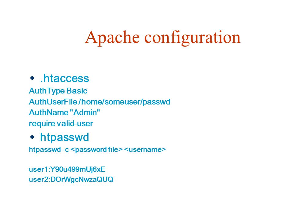 Apache configuration .htaccess AuthType Basic AuthUserFile /home/someuser/passwd AuthName