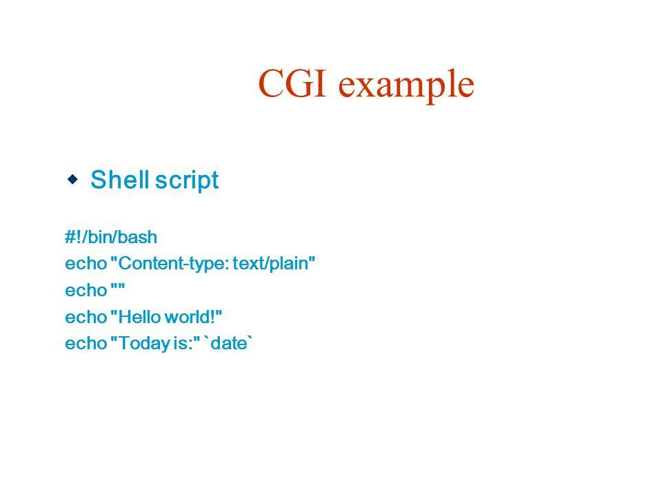 CGI example  Shell script #!/bin/bash echo Content-type: text/plain echo echo Hello world! echo Today is: `date`