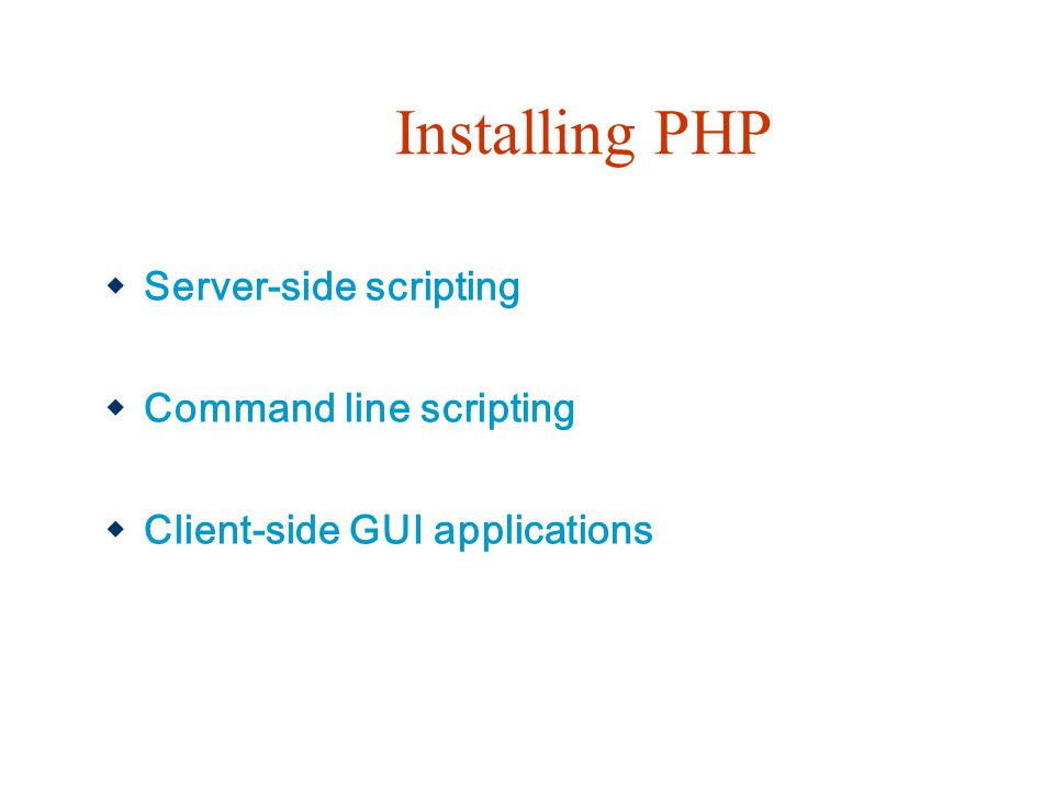 Installing PHP  Server-side scripting  Command line scripting  Client-side GUI applications