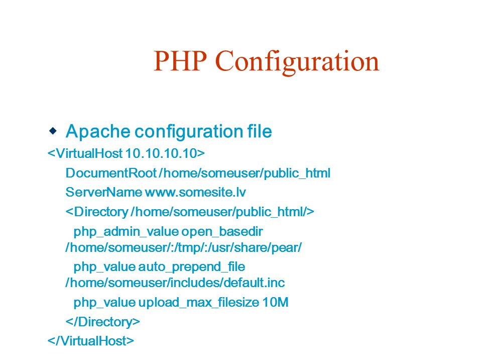 PHP Configuration  Apache configuration file DocumentRoot /home/someuser/public_html ServerName www.somesite.lv php_admin_value open_basedir /home/so