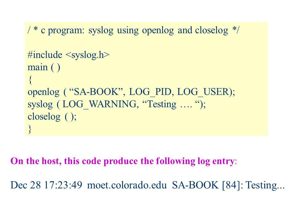 / * c program: syslog using openlog and closelog */ #include main ( ) { openlog ( SA-BOOK , LOG_PID, LOG_USER); syslog ( LOG_WARNING, Testing ….