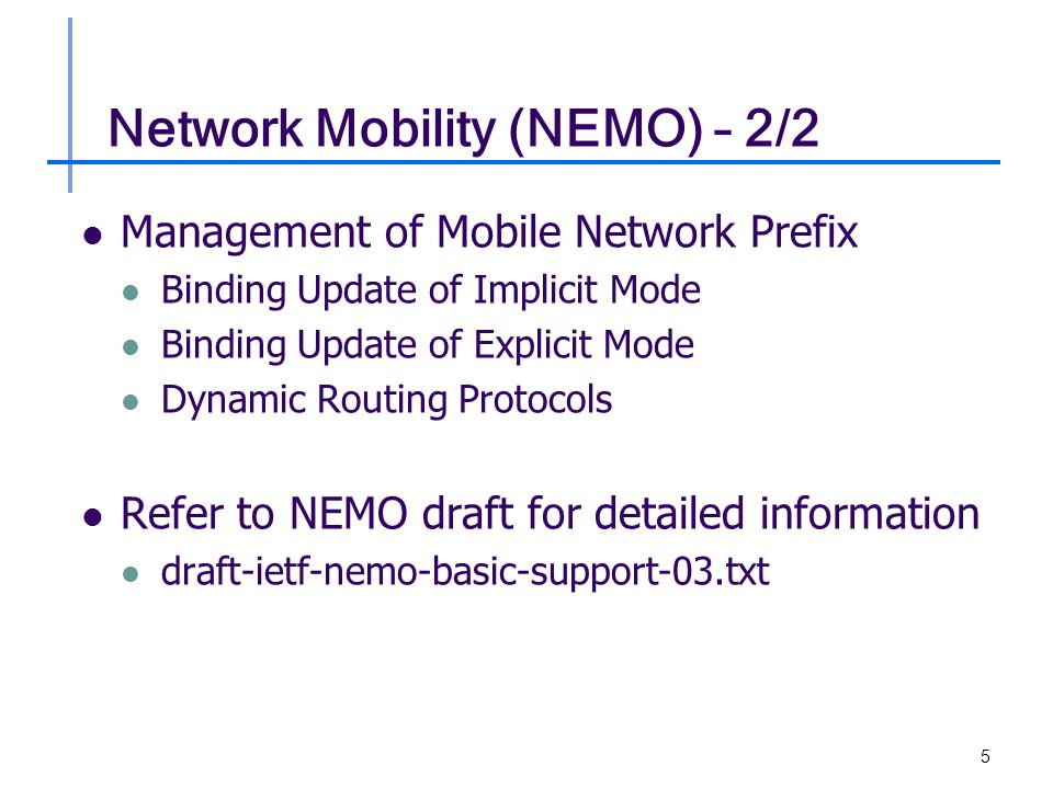 5 Network Mobility (NEMO) – 2/2 Management of Mobile Network Prefix Binding Update of Implicit Mode Binding Update of Explicit Mode Dynamic Routing Protocols Refer to NEMO draft for detailed information draft-ietf-nemo-basic-support-03.txt