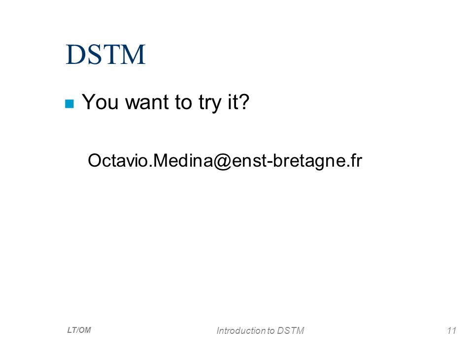 LT/OM Introduction to DSTM11 DSTM n You want to try it Octavio.Medina@enst-bretagne.fr