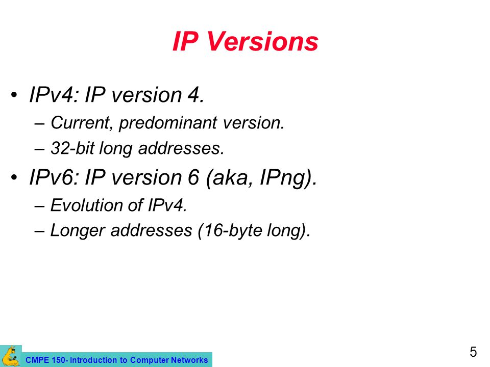 CMPE 150- Introduction to Computer Networks 5 IP Versions IPv4: IP version 4.