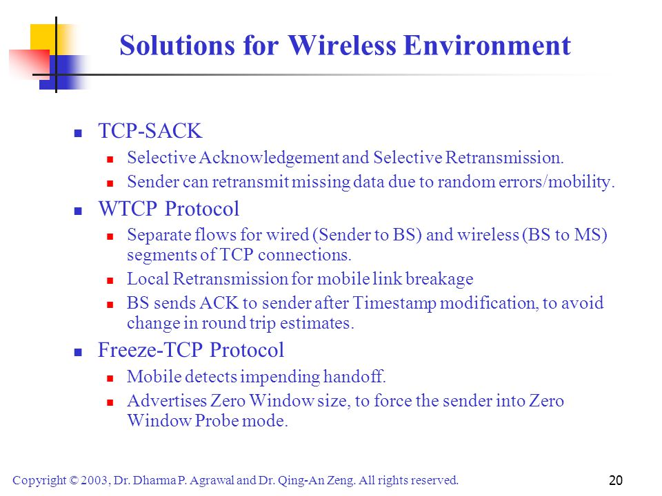Copyright © 2003, Dr. Dharma P. Agrawal and Dr. Qing-An Zeng. All rights reserved. 20 Solutions for Wireless Environment TCP-SACK Selective Acknowledg