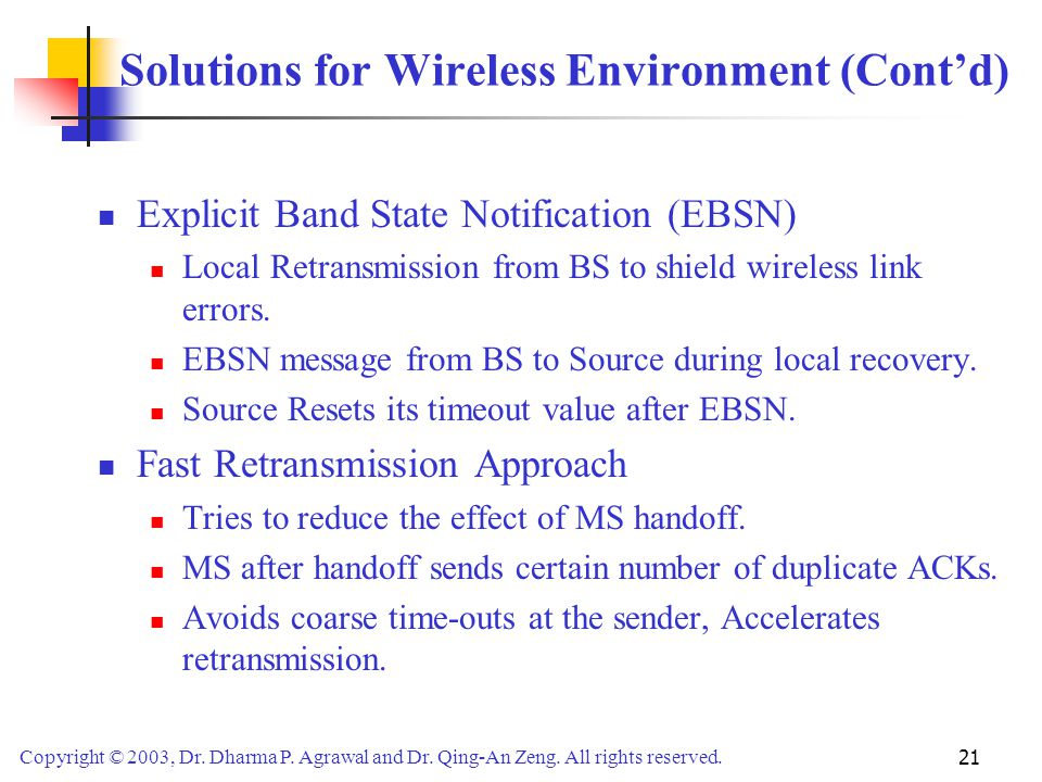Copyright © 2003, Dr. Dharma P. Agrawal and Dr. Qing-An Zeng. All rights reserved. 21 Solutions for Wireless Environment (Cont'd) Explicit Band State