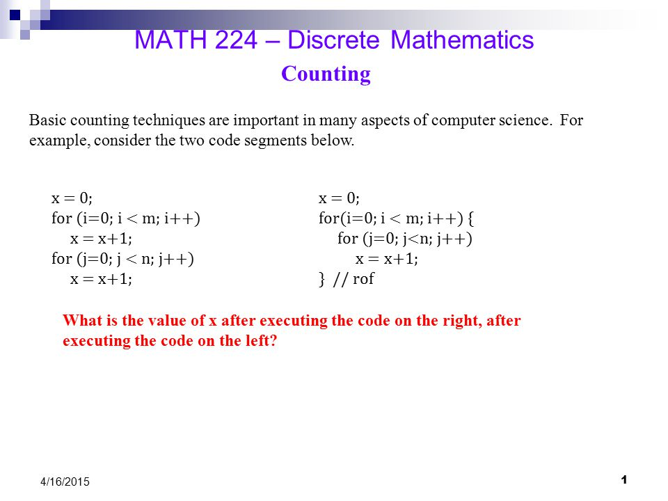 4/16/2015 MATH 224 – Discrete Mathematics Counting In the code segments below what happens to x.
