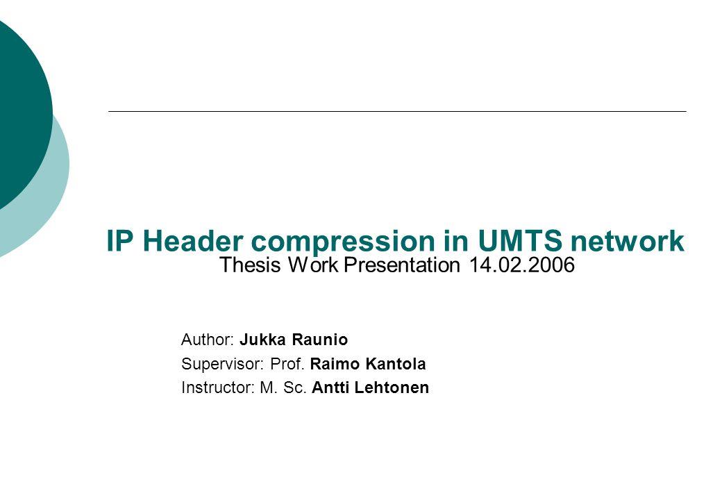 Content  Background  Objectives & methodology  Header Compression in UMTS network  Header Compression mechanisms  DSP processor  Results