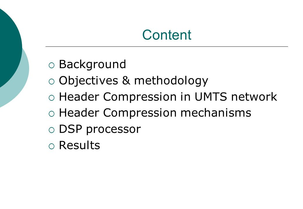 Content  Background  Objectives & methodology  Header Compression in UMTS network  Header Compression mechanisms  DSP processor  Results
