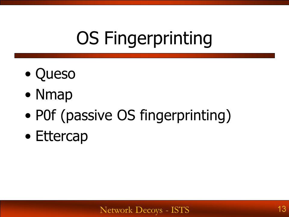 Network Decoys - ISTS 13 OS Fingerprinting Queso Nmap P0f (passive OS fingerprinting) Ettercap
