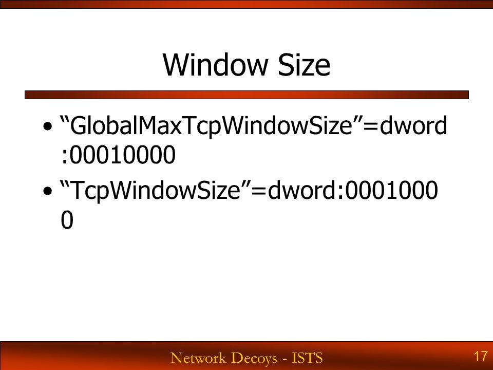 Network Decoys - ISTS 17 Window Size GlobalMaxTcpWindowSize =dword :00010000 TcpWindowSize =dword:0001000 0