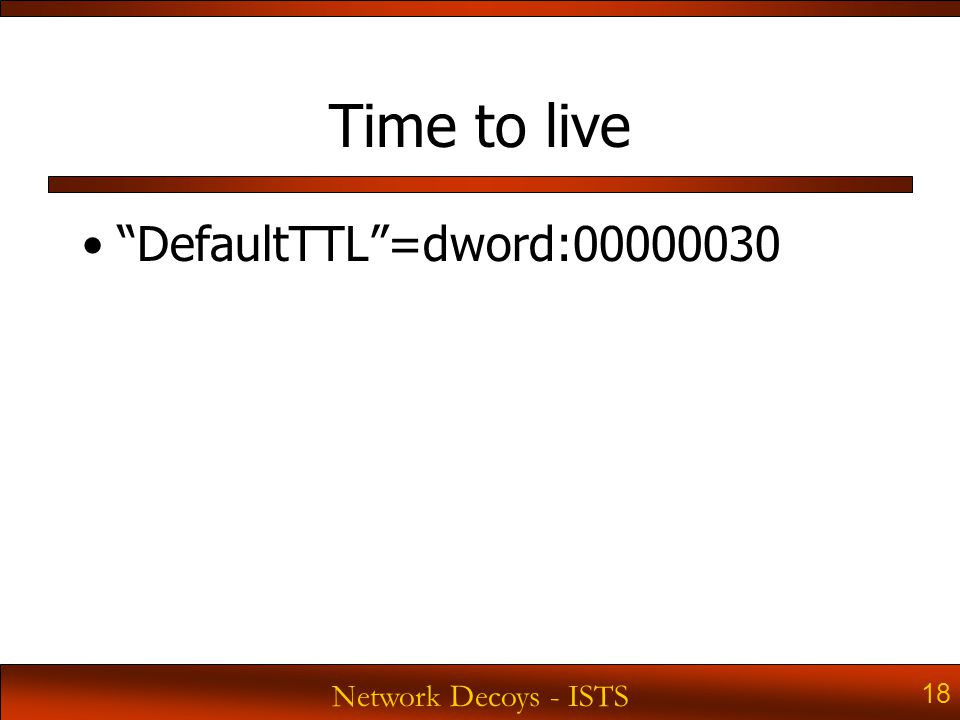 Network Decoys - ISTS 18 Time to live DefaultTTL =dword:00000030