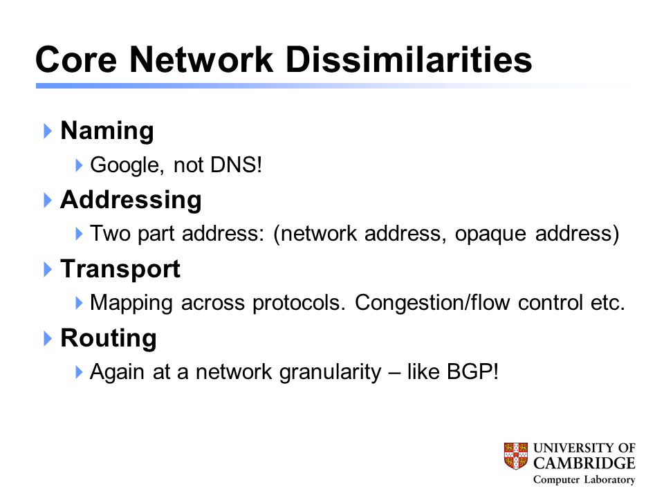 Core Network Dissimilarities  Naming  Google, not DNS.