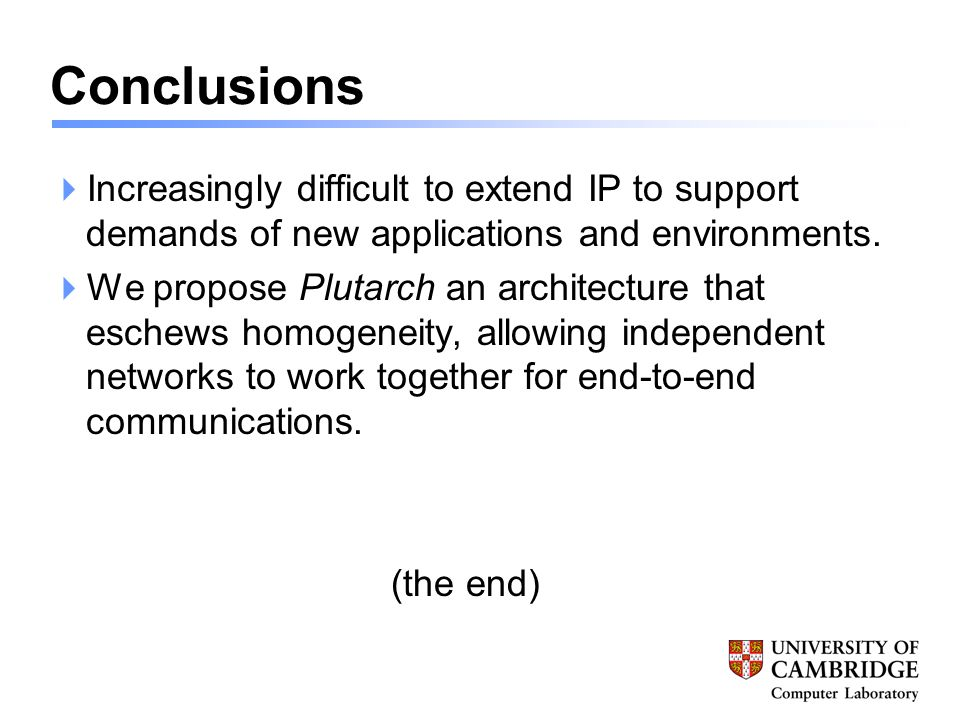 Conclusions  Increasingly difficult to extend IP to support demands of new applications and environments.