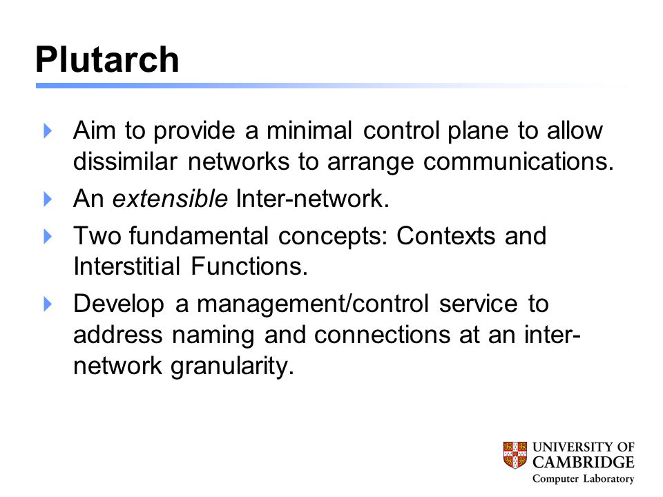 Plutarch  Aim to provide a minimal control plane to allow dissimilar networks to arrange communications.