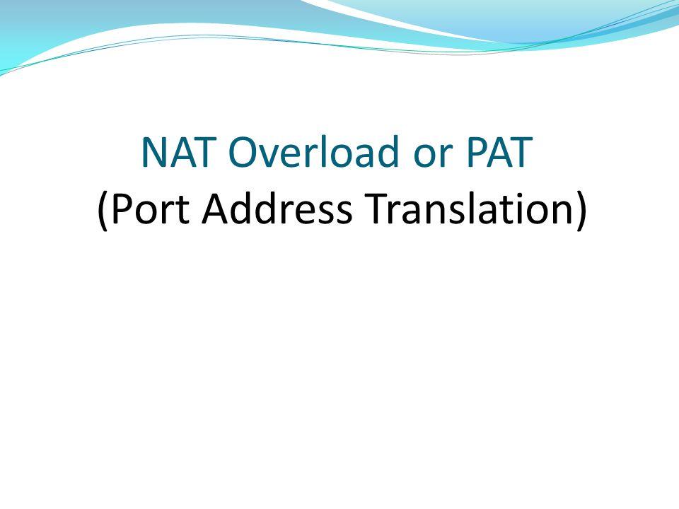 NAT Overload or PAT (Port Address Translation)