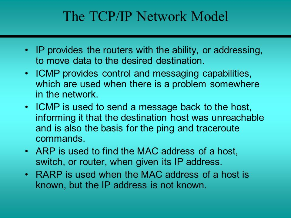 The TCP/IP Network Model IP provides the routers with the ability, or addressing, to move data to the desired destination. ICMP provides control and m