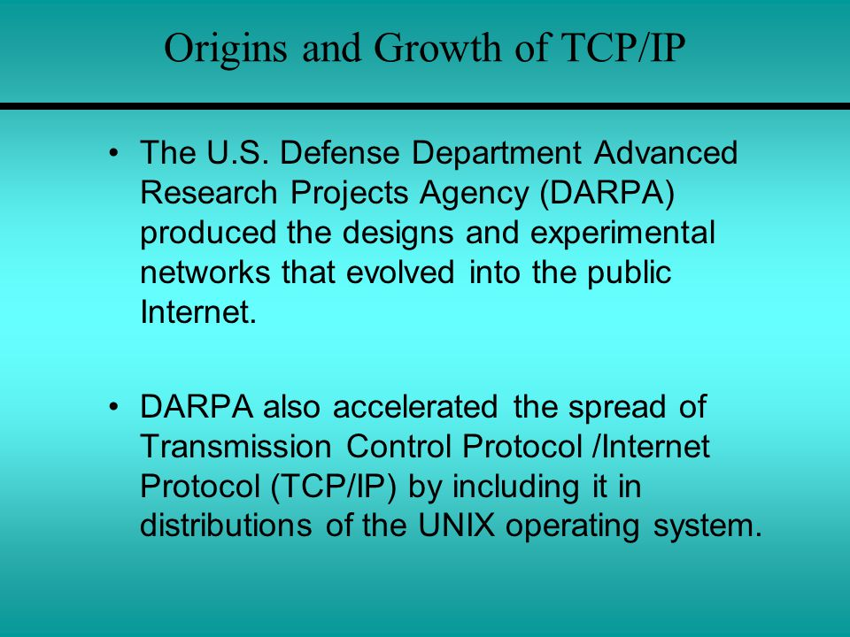 Origins and Growth of TCP/IP The U.S.